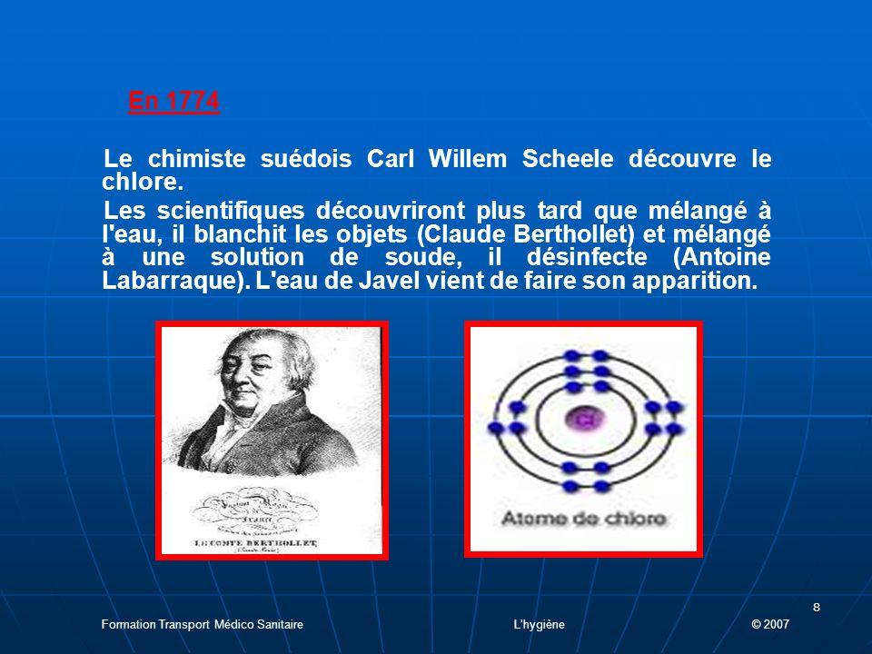 8 En 1774 Le chimiste suédois Carl Willem Scheele découvre le chlore.
