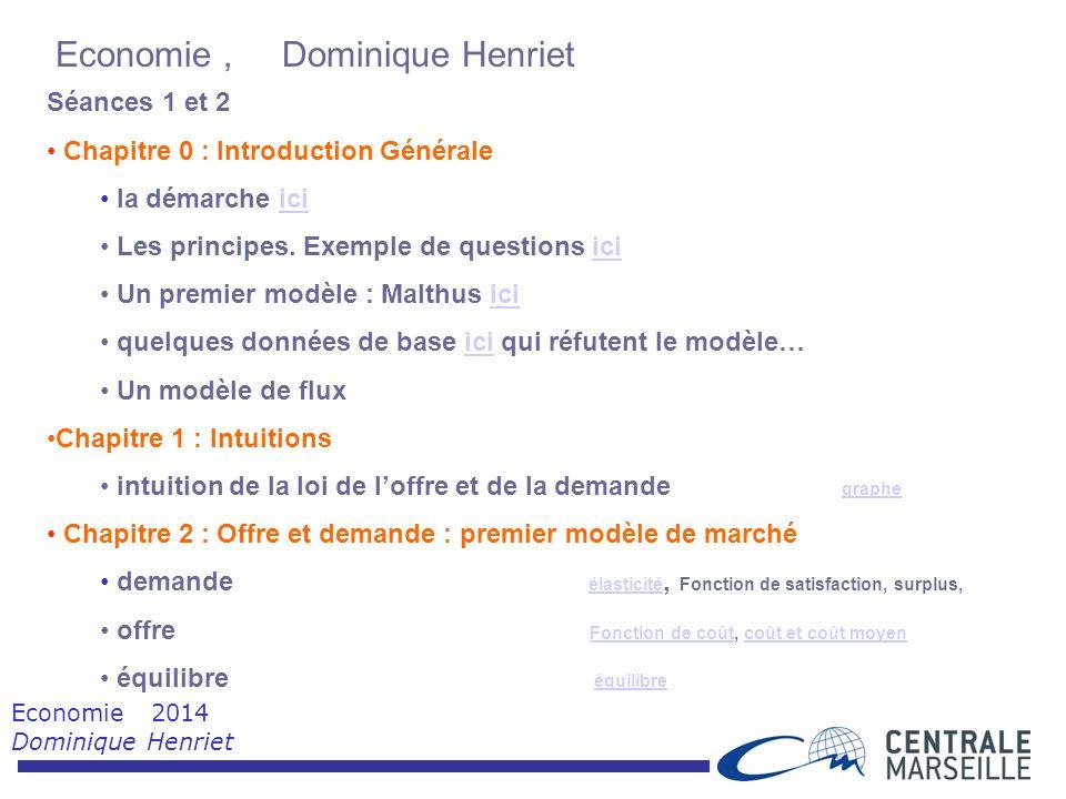Economie 2014 Dominique Henriet Economie, Dominique Henriet Séances 1 et 2 Chapitre 0 : Introduction Générale la démarche iciici Les principes.