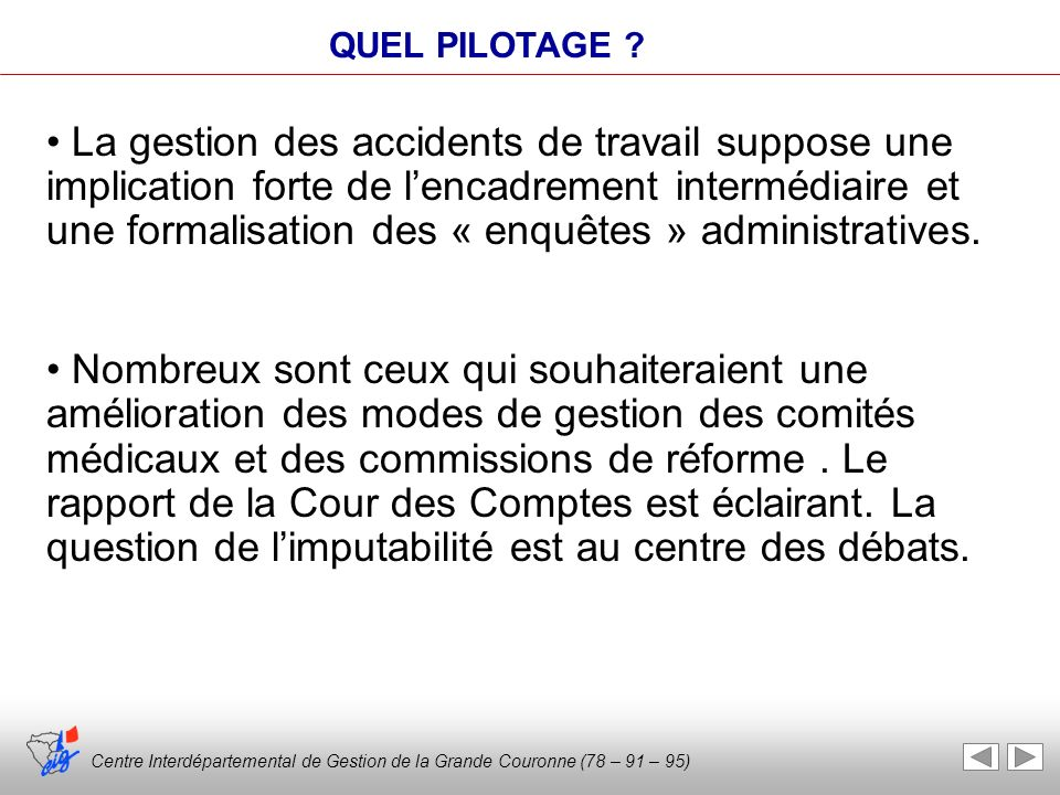 Centre Interdépartemental de Gestion de la Grande Couronne (78 – 91 – 95) QUEL PILOTAGE ? La gestion des accidents de travail suppose une implication