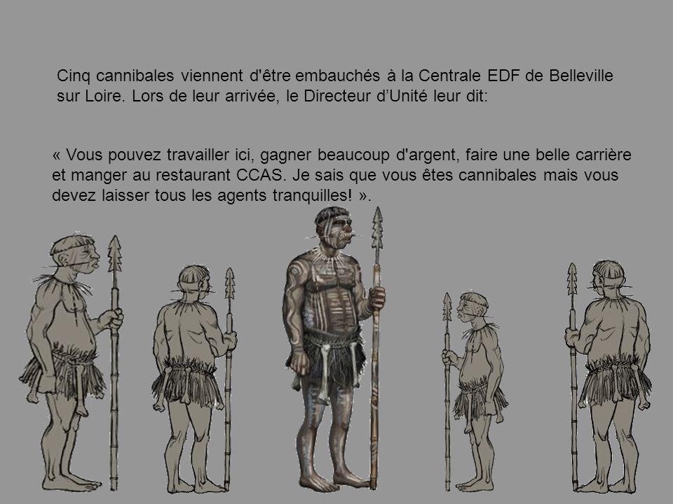 Cinq cannibales viennent d être embauchés à la Centrale EDF de Belleville sur Loire.