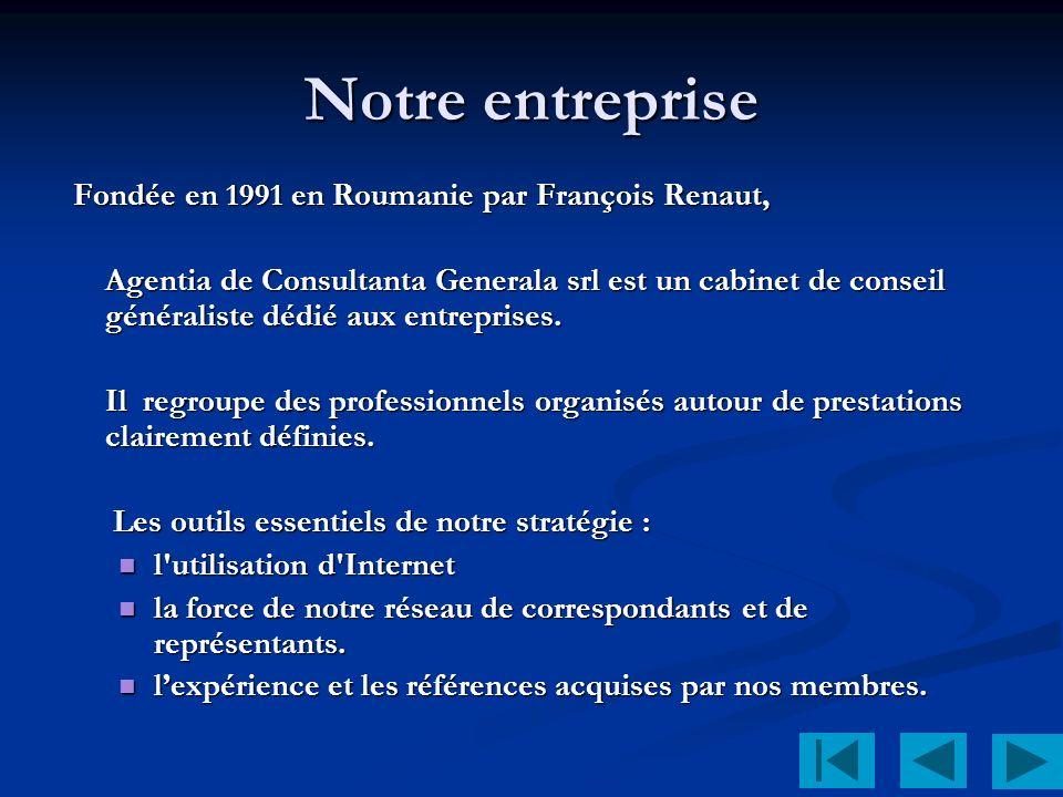 Notre entreprise Fondée en 1991 en Roumanie par François Renaut, Fondée en 1991 en Roumanie par François Renaut, Agentia de Consultanta Generala srl est un cabinet de conseil généraliste dédié aux entreprises.