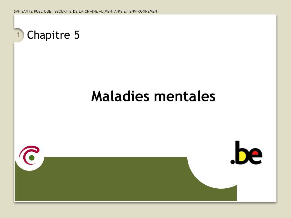 SPF SANTE PUBLIQUE, SECURITE DE LA CHAINE ALIMENTAIRE ET ENVIRONNEMENT 1 Chapitre 5 Maladies mentales