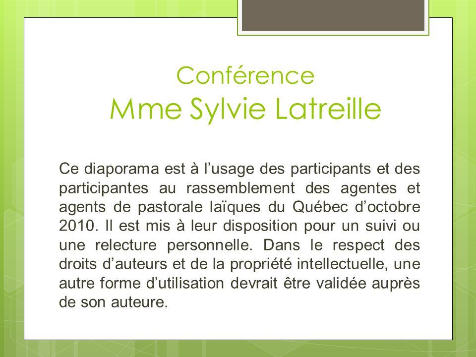 Conférence Mme Sylvie Latreille Ce diaporama est à lusage des participants et des participantes au rassemblement des agentes et agents de pastorale laïques du Québec doctobre 2010.