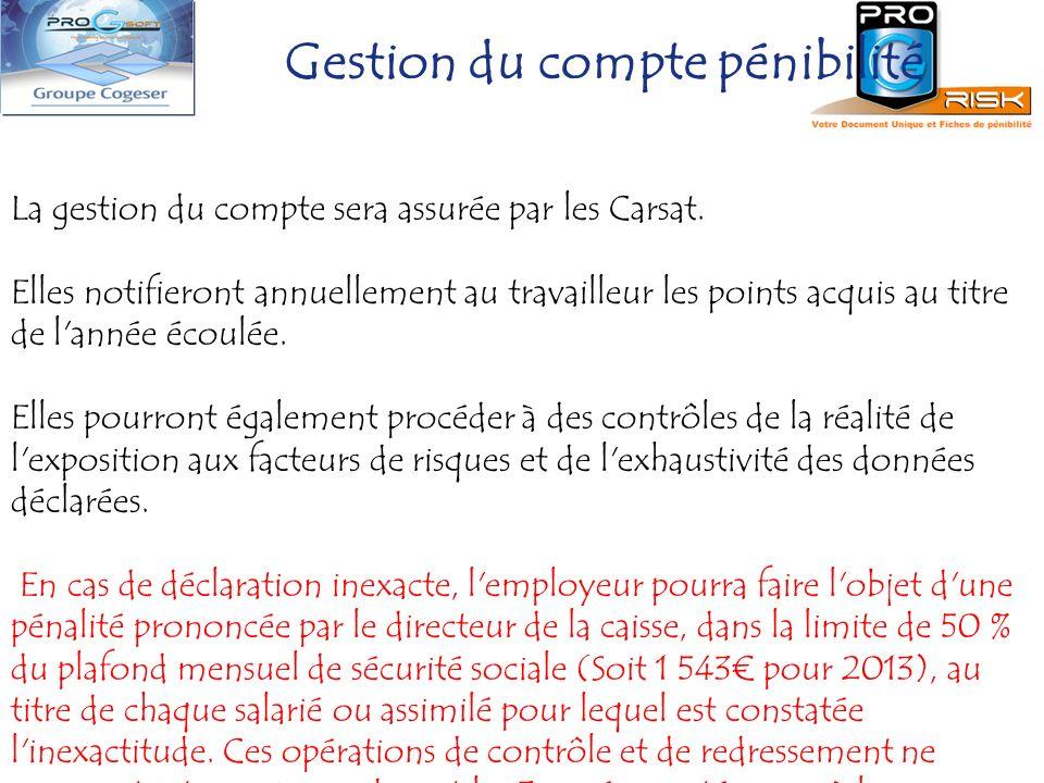 Gestion du compte pénibilité La gestion du compte sera assurée par les Carsat. Elles notifieront annuellement au travailleur les points acquis au titr