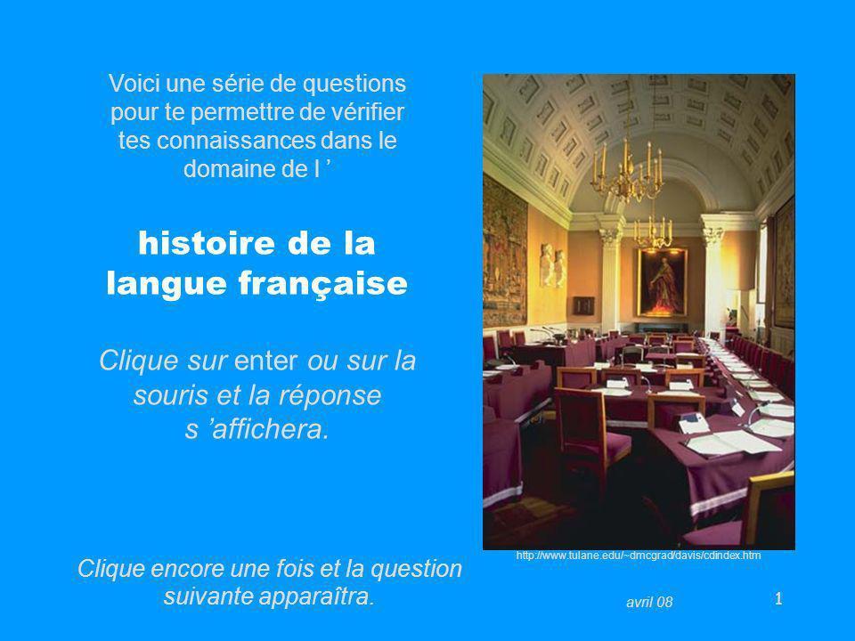 1 Voici une série de questions pour te permettre de vérifier tes connaissances dans le domaine de l histoire de la langue française Clique sur enter o