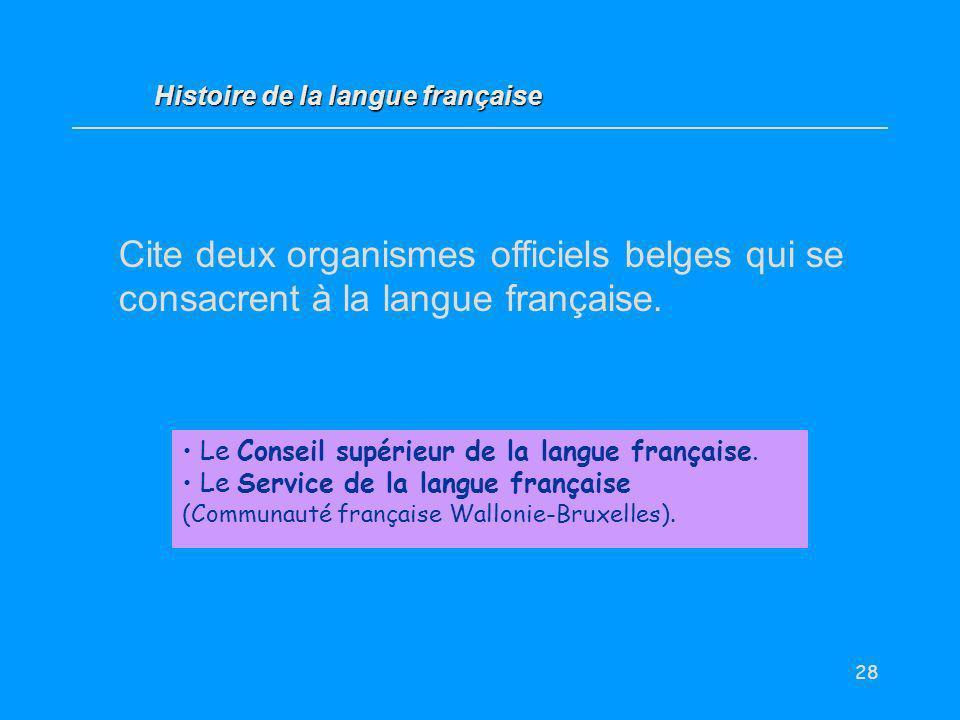 28 Cite deux organismes officiels belges qui se consacrent à la langue française. Le Conseil supérieur de la langue française. Le Service de la langue
