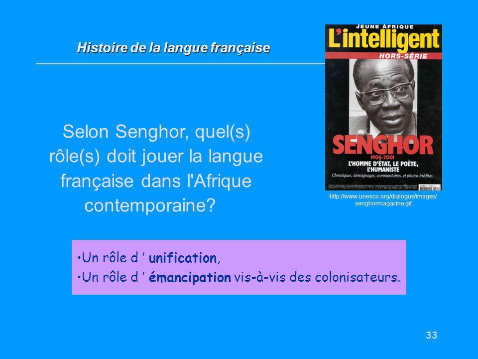 33 Selon Senghor, quel(s) rôle(s) doit jouer la langue française dans l'Afrique contemporaine? Histoire de la langue française Un rôle d unification,
