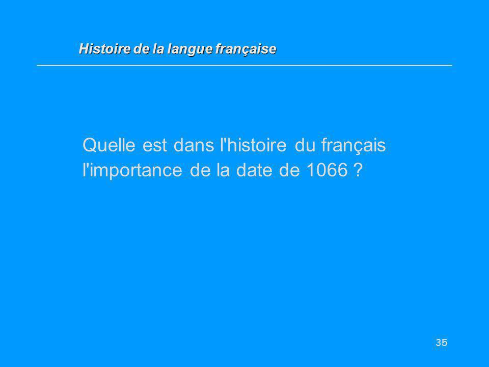 35 Quelle est dans l'histoire du français l'importance de la date de 1066 ? Histoire de la langue française