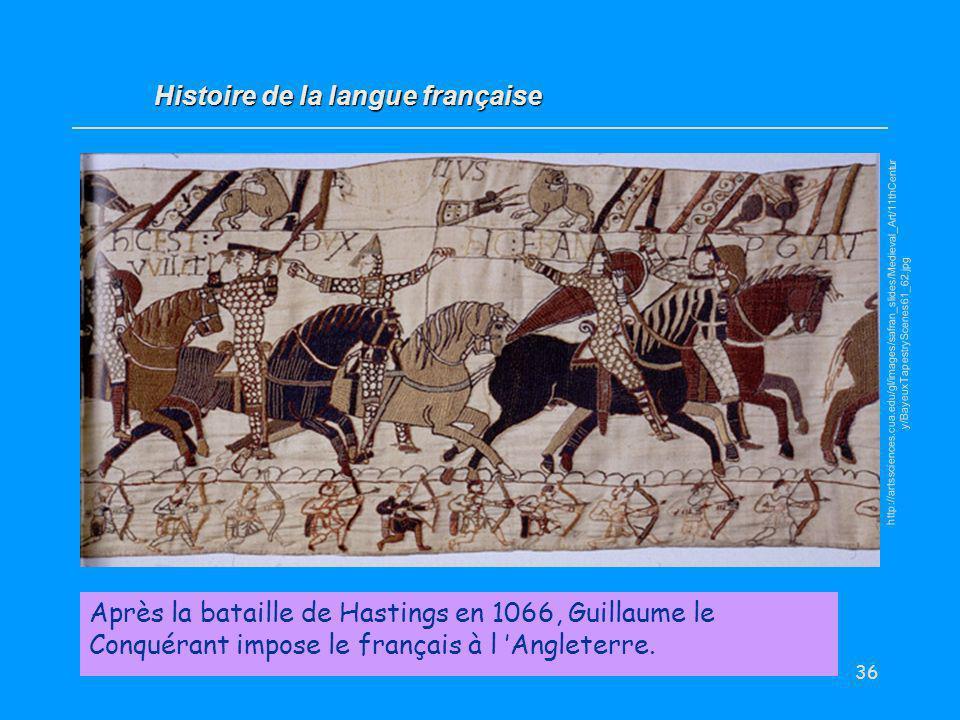 36 Après la bataille de Hastings en 1066, Guillaume le Conquérant impose le français à l Angleterre. Histoire de la langue française http://artsscienc