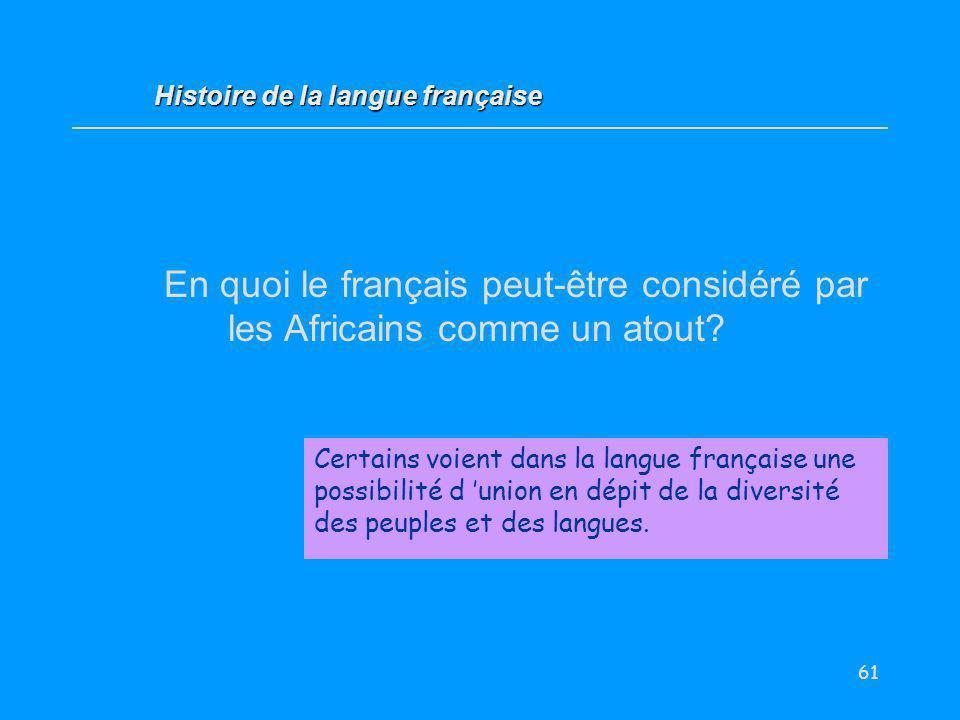 61 En quoi le français peut-être considéré par les Africains comme un atout? Certains voient dans la langue française une possibilité d union en dépit