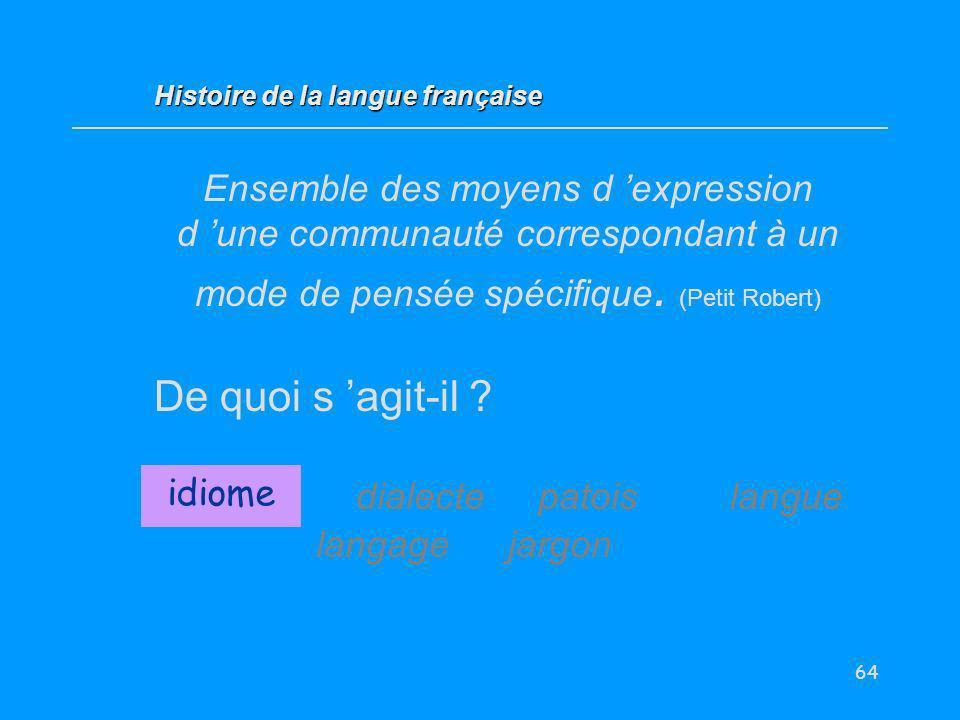 64 Ensemble des moyens d expression d une communauté correspondant à un mode de pensée spécifique. (Petit Robert) De quoi s agit-il ? idiome dialectep