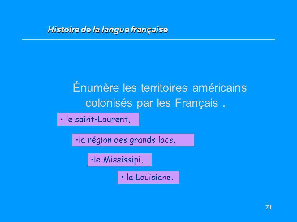 71 Énumère les territoires américains colonisés par les Français. le saint-Laurent, Histoire de la langue française la région des grands lacs, la Loui