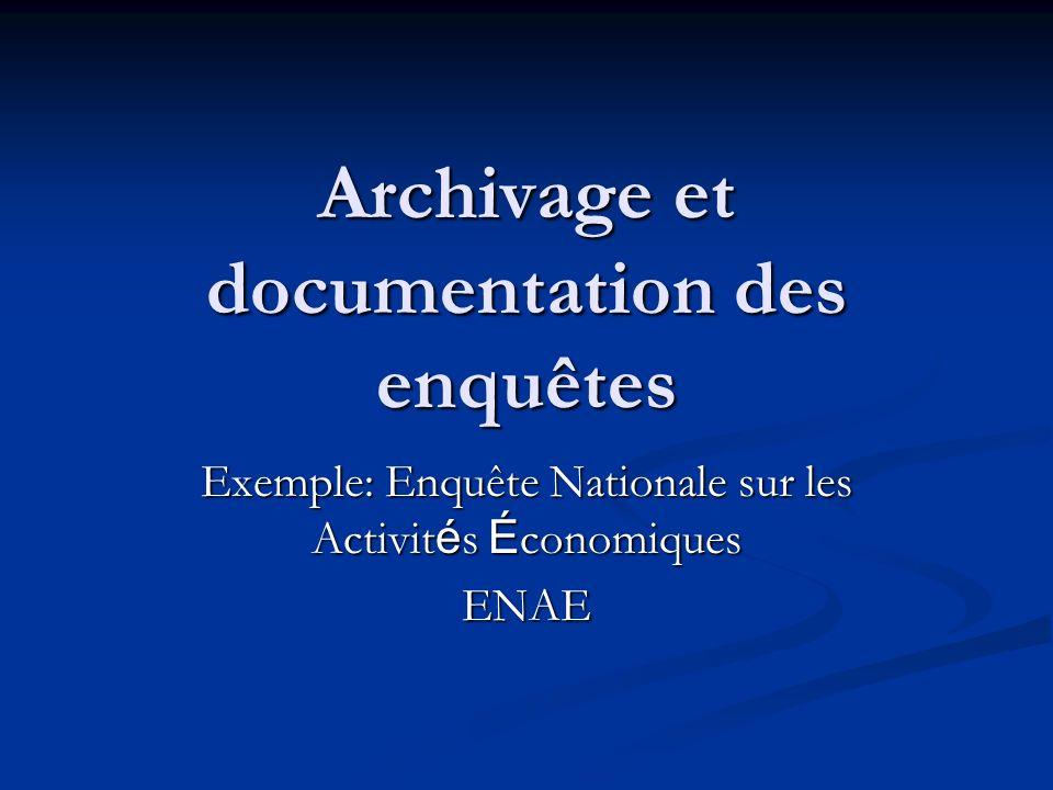 Archivage et documentation des enquêtes Exemple: Enquête Nationale sur les Activit é s É conomiques ENAE