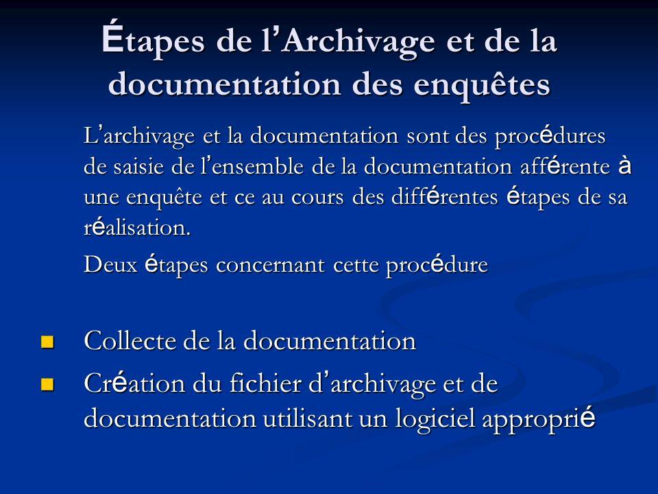 É tapes de l Archivage et de la documentation des enquêtes L archivage et la documentation sont des proc é dures de saisie de l ensemble de la documentation aff é rente à une enquête et ce au cours des diff é rentes é tapes de sa r é alisation.
