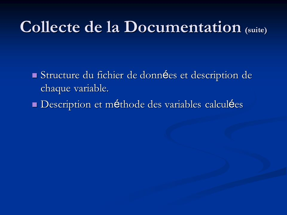 Collecte de la Documentation (suite) Structure du fichier de donn é es et description de chaque variable. Structure du fichier de donn é es et descrip
