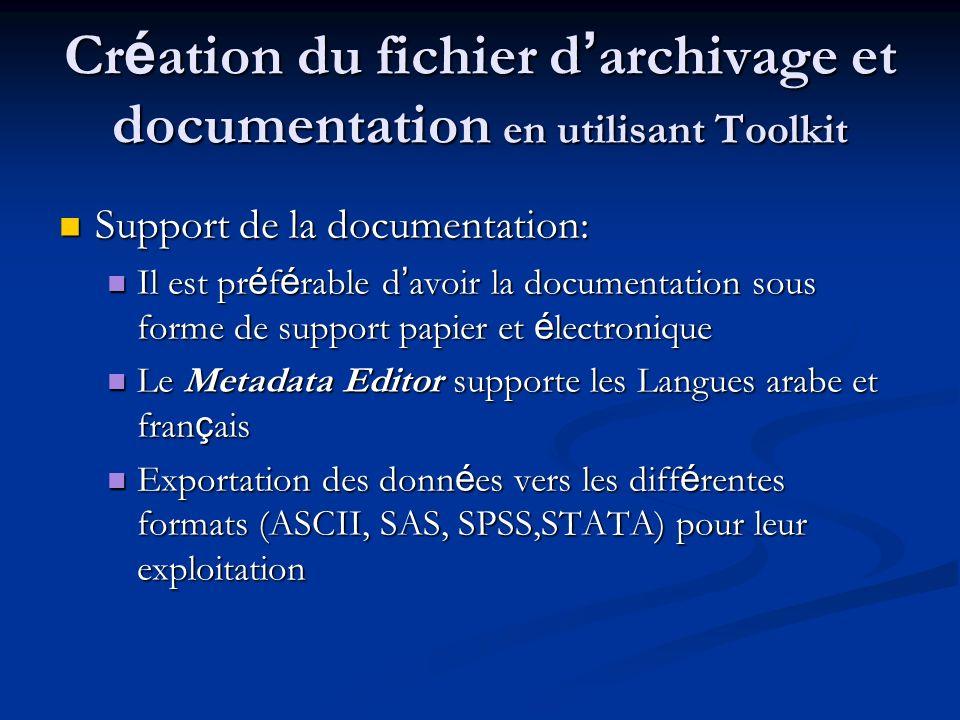 Cr é ation du fichier d archivage et documentation en utilisant Toolkit (suite) Le Metadata Editor contient les donn é es de l enquête et la documentation aff é rente.