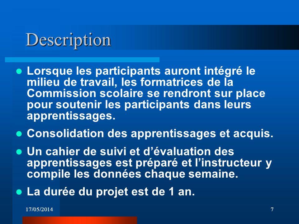 17/05/20147 Description Lorsque les participants auront intégré le milieu de travail, les formatrices de la Commission scolaire se rendront sur place pour soutenir les participants dans leurs apprentissages.