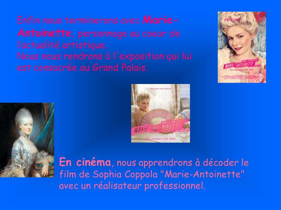 Enfin nous terminerons avec Marie- Antoinette, personnage au coeur de lactualité artistique. Nous nous rendrons à l'exposition qui lui est consacrée a