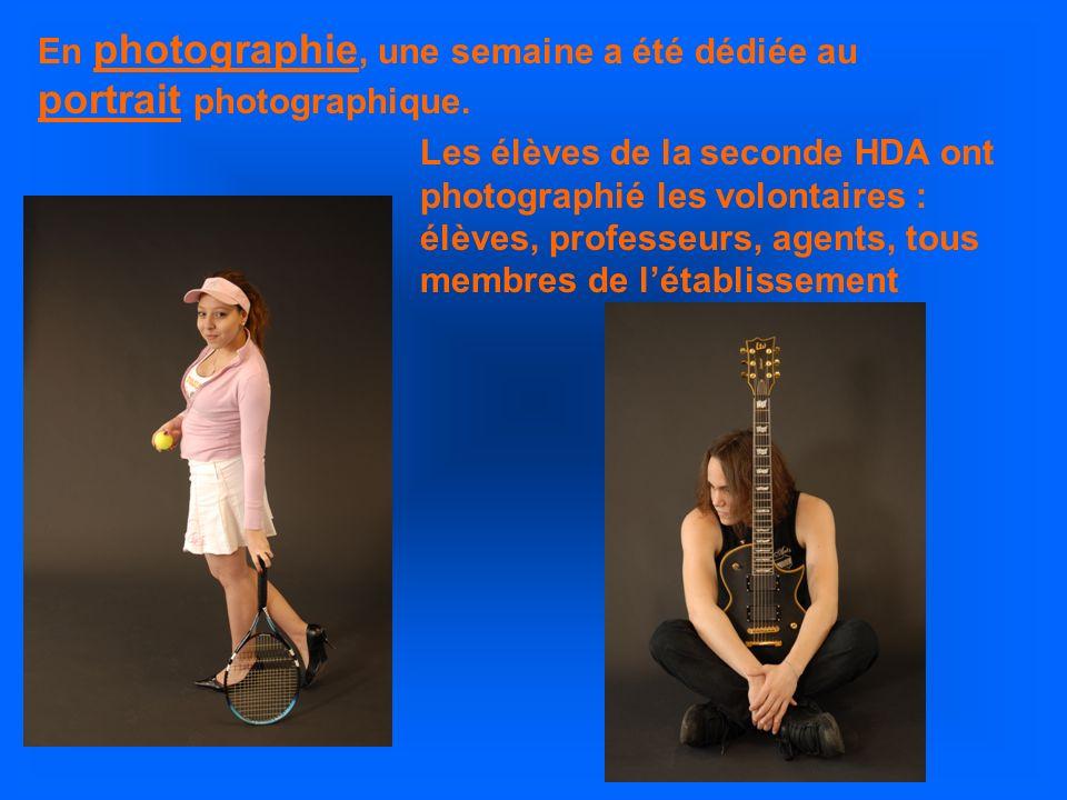 En photographie, une semaine a été dédiée au portrait photographique. Les élèves de la seconde HDA ont photographié les volontaires : élèves, professe