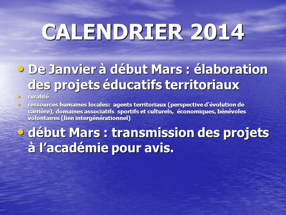 CALENDRIER 2014 De Janvier à début Mars : élaboration des projets éducatifs territoriaux De Janvier à début Mars : élaboration des projets éducatifs t
