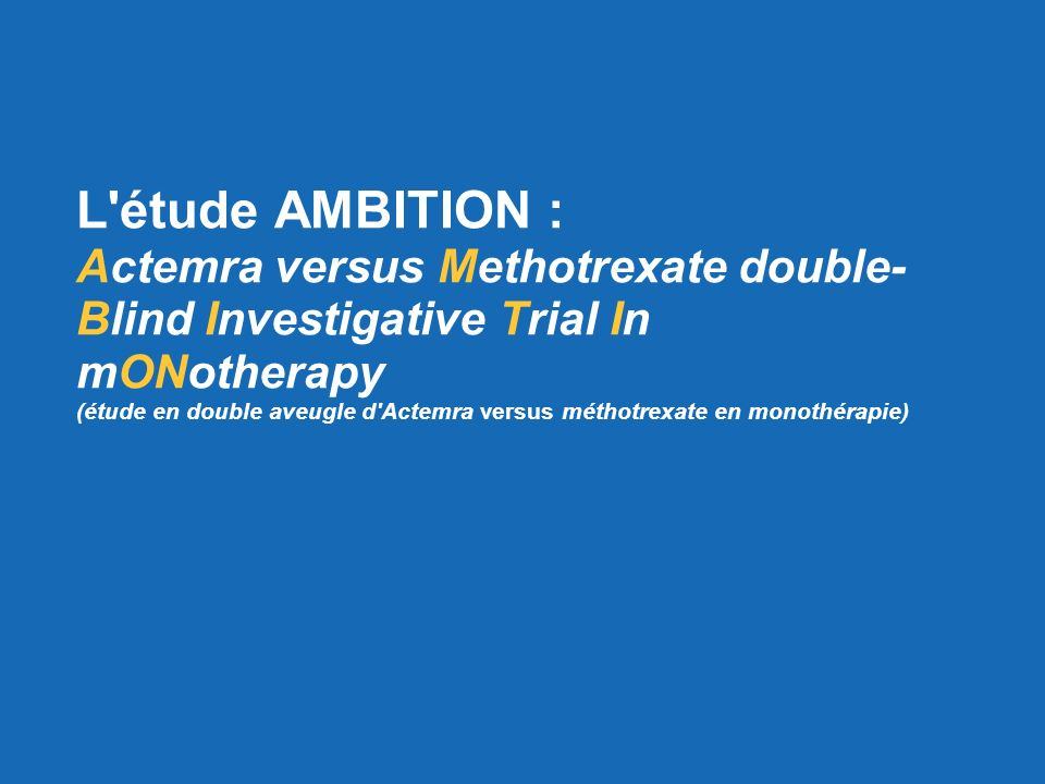 L'étude AMBITION : Actemra versus Methotrexate double- Blind Investigative Trial In mONotherapy (étude en double aveugle d'Actemra versus méthotrexate