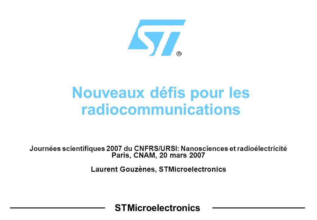 STMicroelectronics Nouveaux défis pour les radiocommunications Journées scientifiques 2007 du CNFRS/URSI: Nanosciences et radioélectricité Paris, CNAM