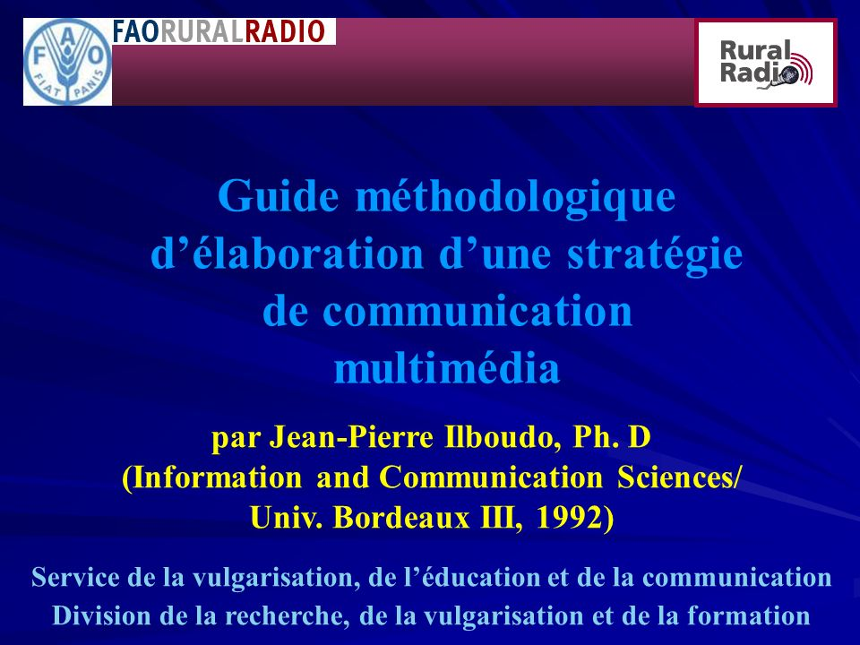 Guide méthodologique délaboration dune stratégie de communication multimédia par Jean-Pierre Ilboudo, Ph. D (Information and Communication Sciences/ U