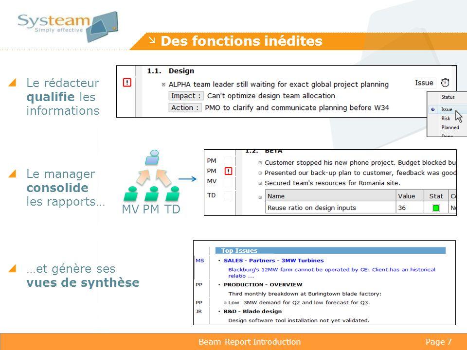 Beam-Report IntroductionPage 7 Des fonctions inédites Le rédacteur qualifie les informations MVPMTD Le manager consolide les rapports… …et génère ses vues de synthèse Top Issues