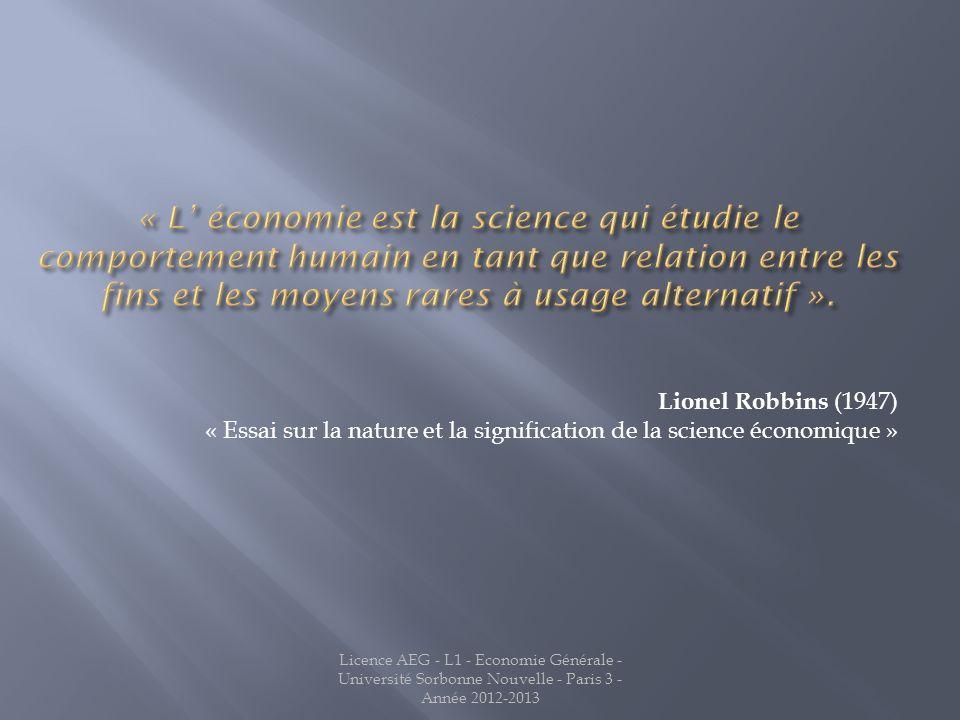 Lionel Robbins (1947) « Essai sur la nature et la signification de la science économique » Licence AEG - L1 - Economie Générale - Université Sorbonne Nouvelle - Paris 3 - Année 2012-2013