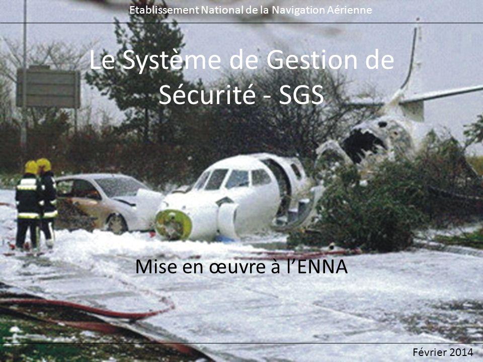 Le Système de Gestion de Sécurité - SGS Mise en œuvre à lENNA Etablissement National de la Navigation Aérienne Février 2014