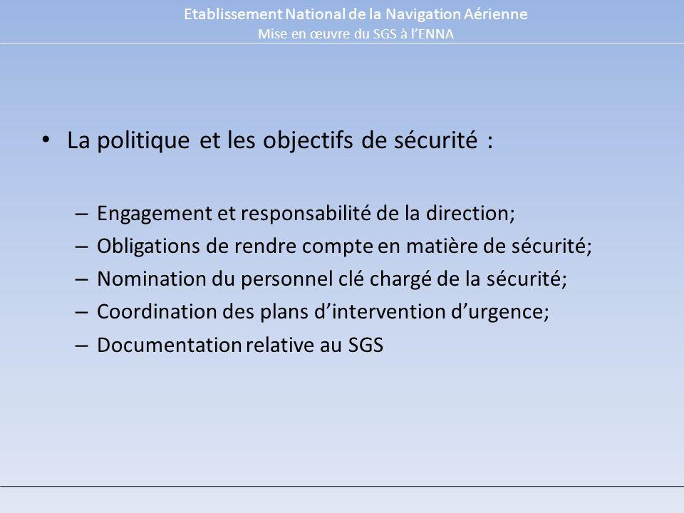 La politique et les objectifs de sécurité : – Engagement et responsabilité de la direction; – Obligations de rendre compte en matière de sécurité; – N