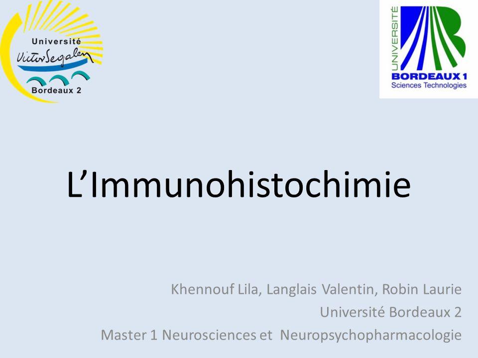 LImmunohistochimie Khennouf Lila, Langlais Valentin, Robin Laurie Université Bordeaux 2 Master 1 Neurosciences et Neuropsychopharmacologie