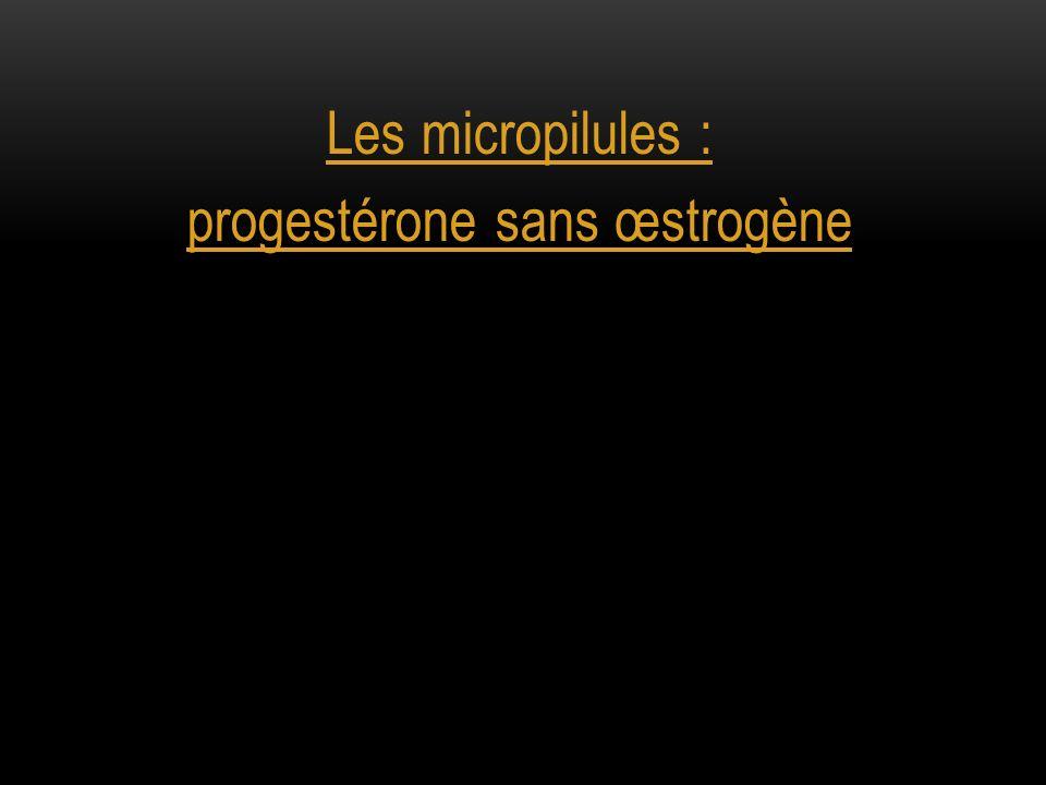 Les micropilules : progestérone sans œstrogène