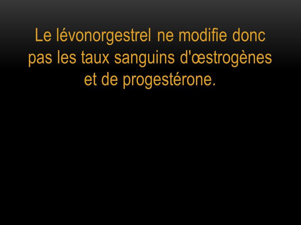 Le lévonorgestrel ne modifie donc pas les taux sanguins d'œstrogènes et de progestérone.