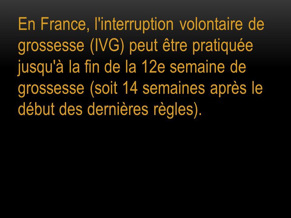En France, l'interruption volontaire de grossesse (IVG) peut être pratiquée jusqu'à la fin de la 12e semaine de grossesse (soit 14 semaines après le d