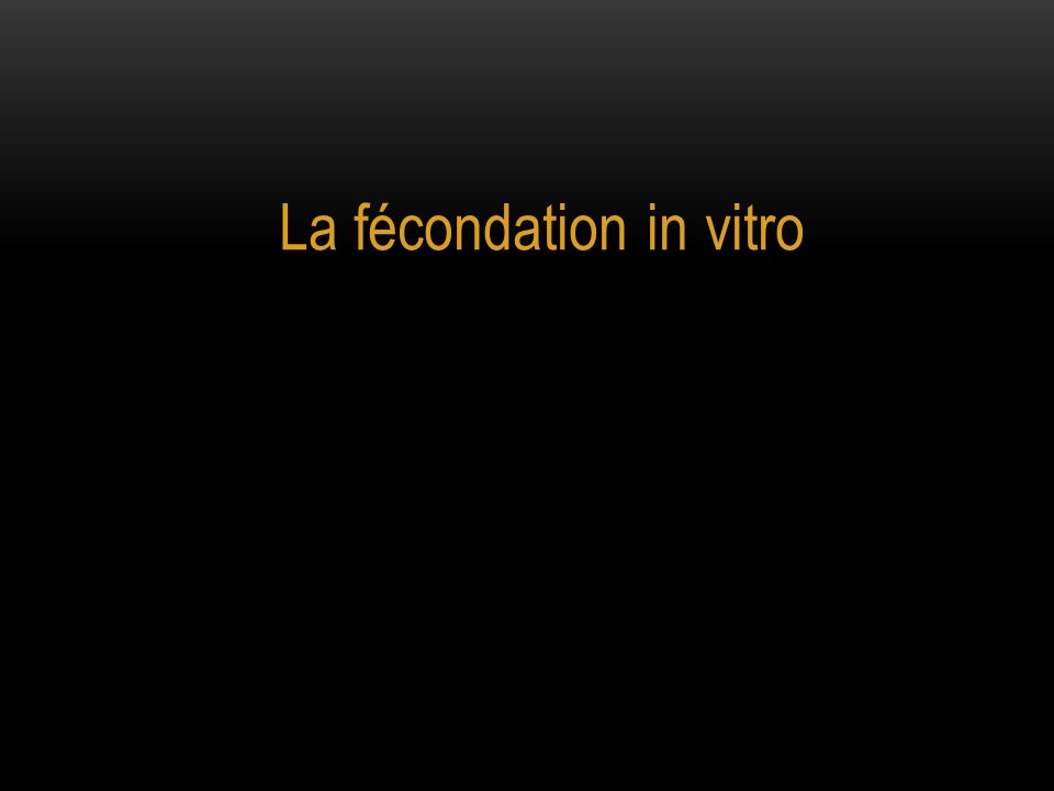 La fécondation in vitro