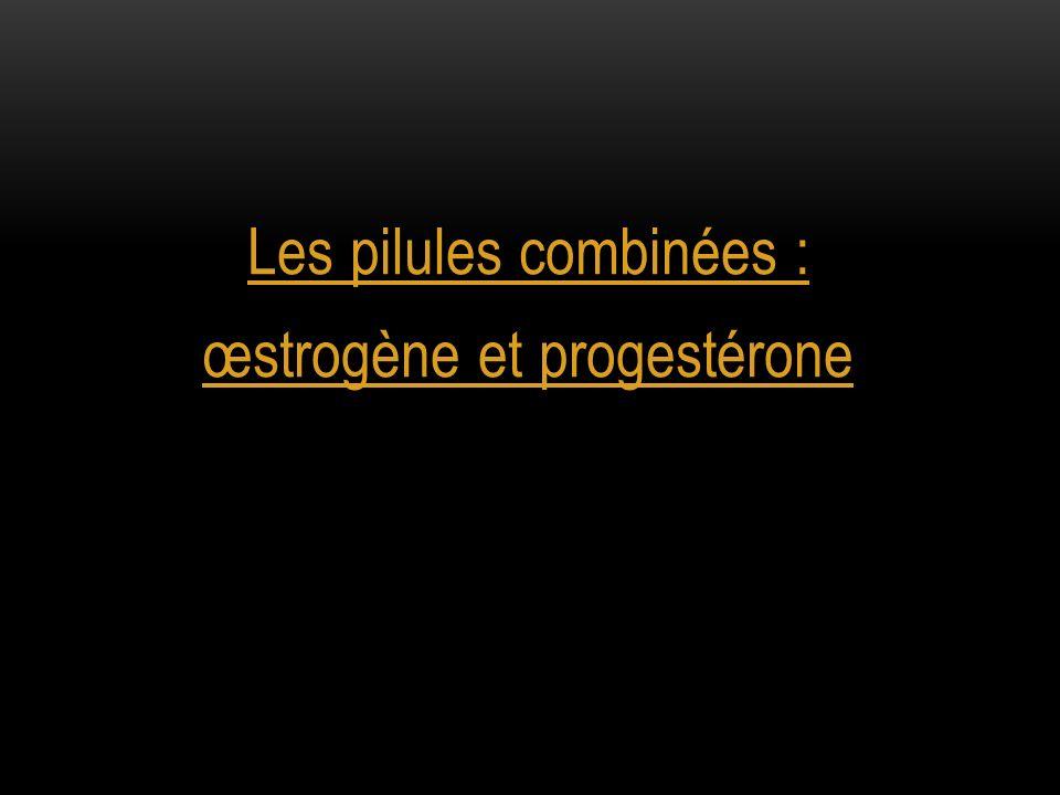 Les pilules combinées : œstrogène et progestérone