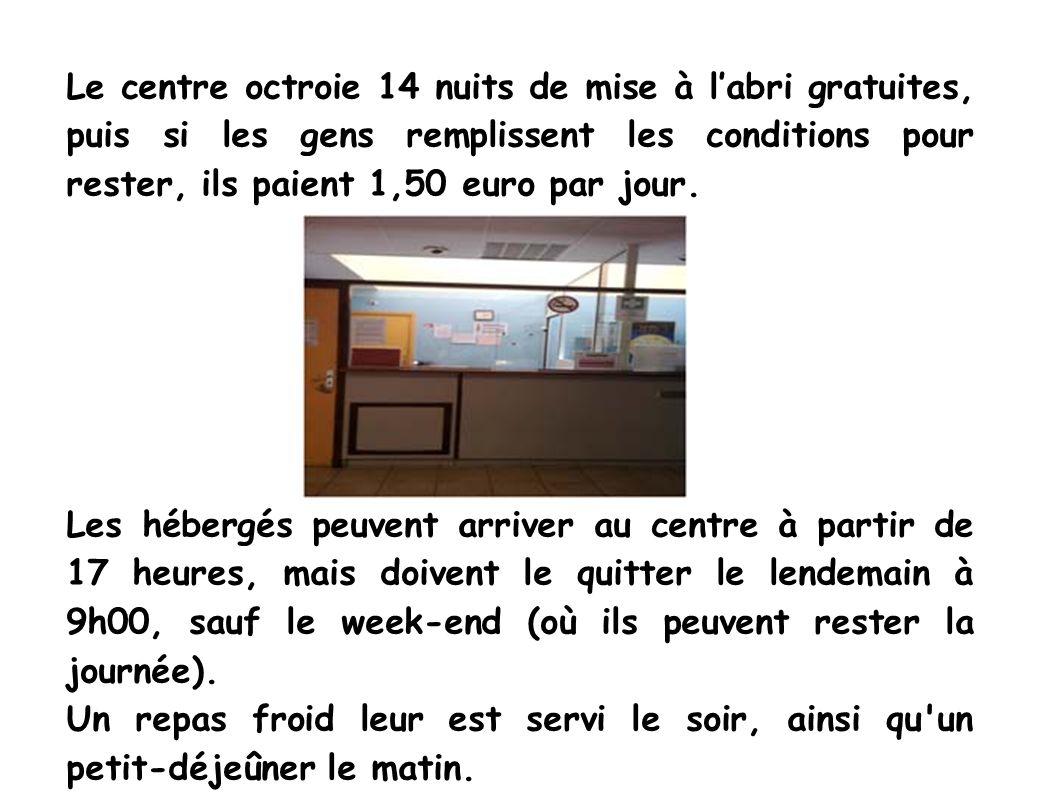 Le centre octroie 14 nuits de mise à labri gratuites, puis si les gens remplissent les conditions pour rester, ils paient 1,50 euro par jour.
