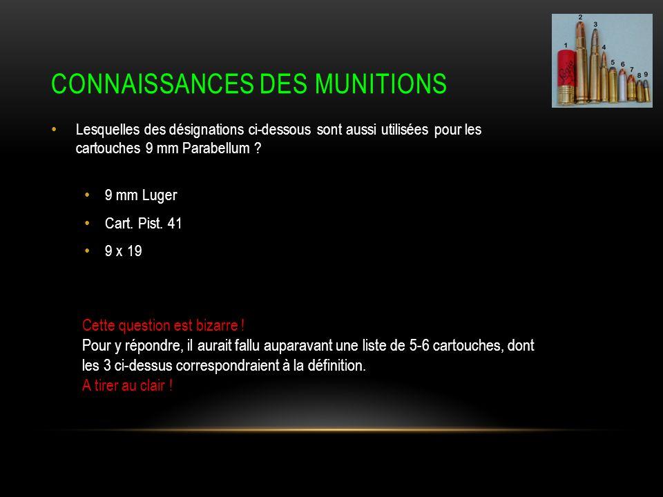 CONNAISSANCES DES MUNITIONS Lesquelles des désignations ci-dessous sont aussi utilisées pour les cartouches 9 mm Parabellum .