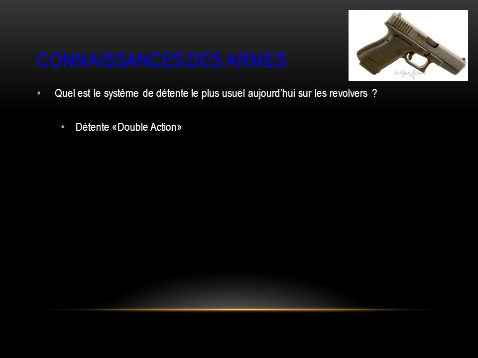 CONNAISSANCES DES ARMES Quel est le système de détente le plus usuel aujourdhui sur les revolvers .