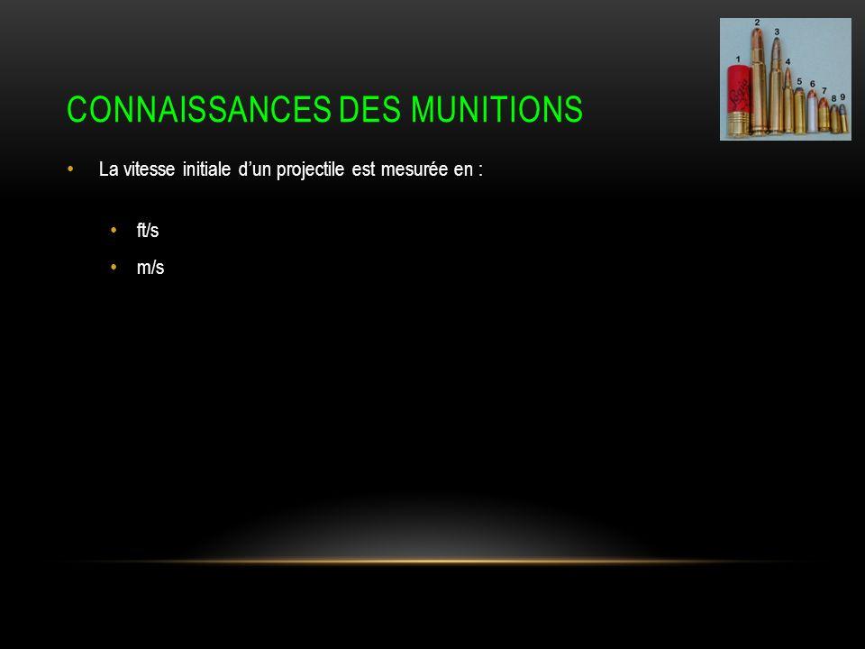 CONNAISSANCES DES MUNITIONS La vitesse initiale dun projectile est mesurée en : ft/s m/s