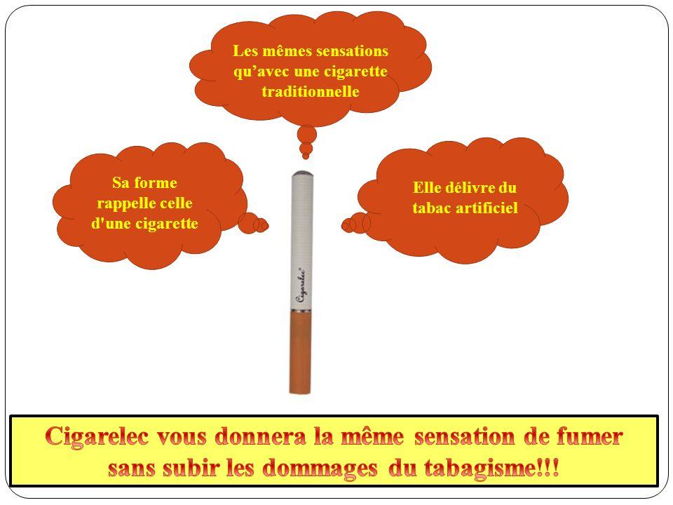 Sa forme rappelle celle d une cigarette Elle délivre du tabac artificiel Les mêmes sensations quavec une cigarette traditionnelle