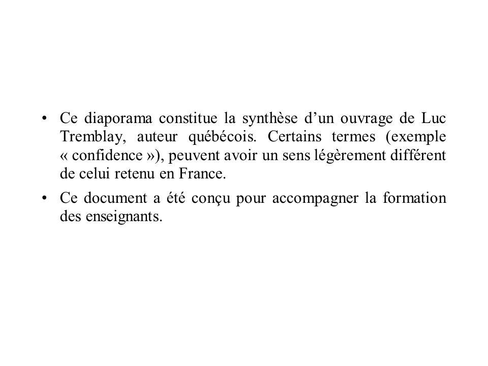 Ce diaporama constitue la synthèse dun ouvrage de Luc Tremblay, auteur québécois. Certains termes (exemple « confidence »), peuvent avoir un sens légè