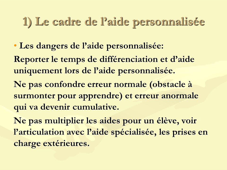 1) Le cadre de laide personnalisée Les dangers de laide personnalisée: Les dangers de laide personnalisée: Reporter le temps de différenciation et daide uniquement lors de laide personnalisée.