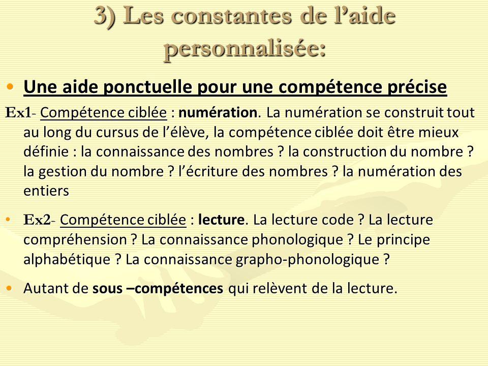 3) Les constantes de laide personnalisée: Une aide ponctuelle pour une compétence préciseUne aide ponctuelle pour une compétence précise Ex1- Compétence ciblée : numération.