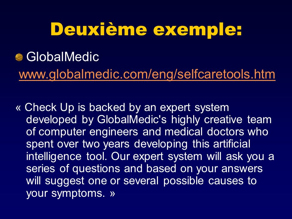 Deuxième exemple: GlobalMedic www.globalmedic.com/eng/selfcaretools.htm « Check Up is backed by an expert system developed by GlobalMedic's highly cre