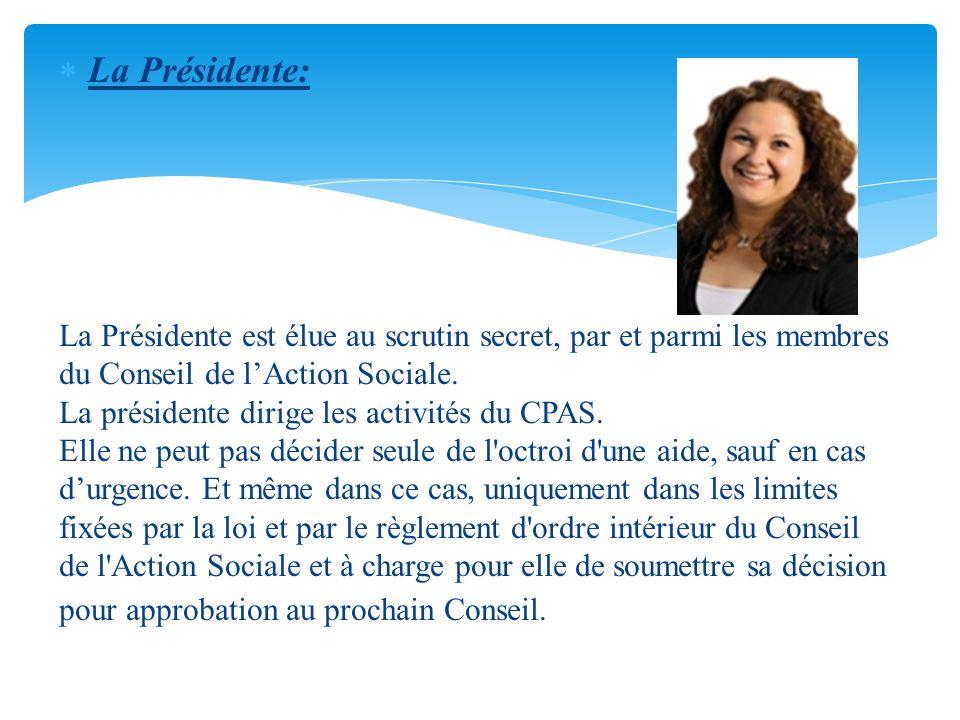 La Présidente: La Présidente est élue au scrutin secret, par et parmi les membres du Conseil de lAction Sociale. La présidente dirige les activités du