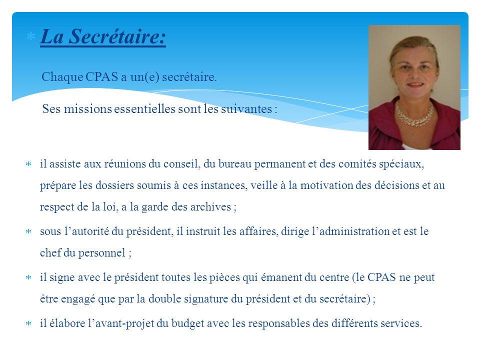 La Secrétaire: Chaque CPAS a un(e) secrétaire. Ses missions essentielles sont les suivantes : il assiste aux réunions du conseil, du bureau permanent
