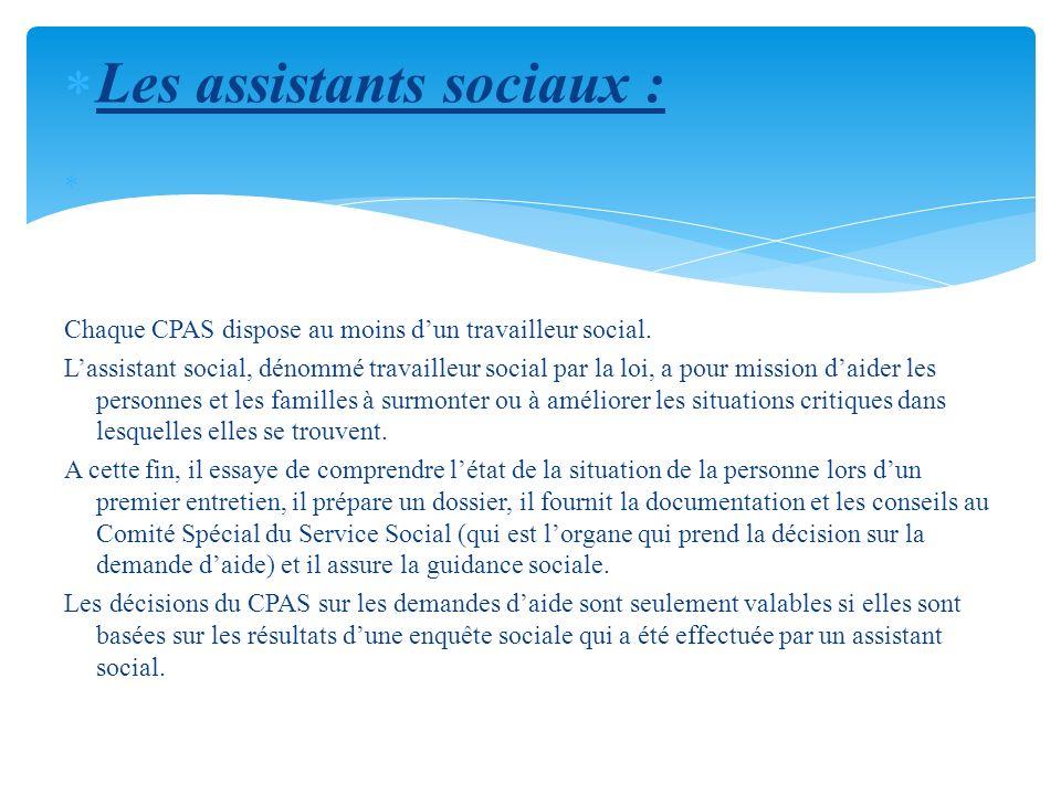 L es assistants sociaux : Chaque CPAS dispose au moins dun travailleur social. Lassistant social, dénommé travailleur social par la loi, a pour missio