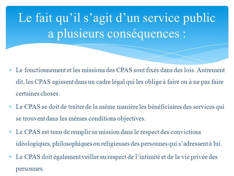Le fonctionnement et les missions des CPAS sont fixés dans des lois. Autrement dit, les CPAS agissent dans un cadre légal qui les oblige à faire ou à